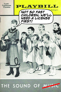 The Sound of Music -- Maria to the children, 'Not so fast children, we'll need a license first!