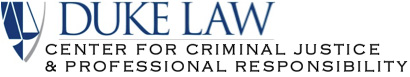 Duke Law Center for Criminal Justice & Professional Responsibility