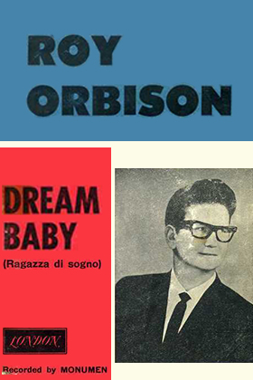 Dream Baby (How Long Must I Dream), by Cindy Walker, performed by Roy Orbison