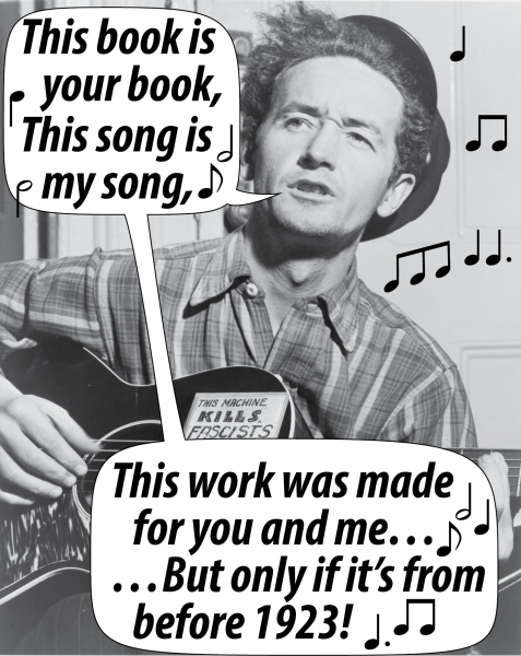 Woody Guthrie, This book is your book, This song is my song, This work was made from you and me...  ...But only if it's from before 1923!