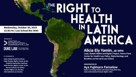 Human Rights in Practice: The Right to Health in Latin America, with Alicia Ely Yamin, JD MPH, on Wednesday, 30 October 2019, 12:30 p.m., in Room 3043 of Duke Law School