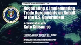 Careers in International Law: Negotiating and Implementing Trade Agreements on behalf of the U.S. Government, a Conversation with Kate Gibson '08; Thursday, October 29, 2020, @12:30 p.m.; Virtual